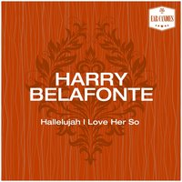 Hallelujah I Love Her So — Harry Belafonte