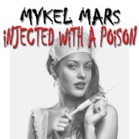 Injected With A Poison — Mykel Mars