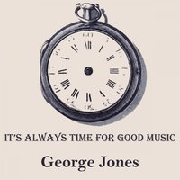It's Always Time For Good Music — George Jones