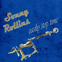 Easily Stop Time — Sonny Rollins