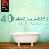 40 Relaxing Guitar Chillout Classics — Иоганн Себастьян Бах, Исаак Альбенис, Бела Барток, Энрике Гранадос, Francisco Tárrega, Joaquín Rodrigo, Fernando Sor, Ernesto Halffter