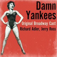 Damn Yankees — Jerry Ross, Richard Adler
