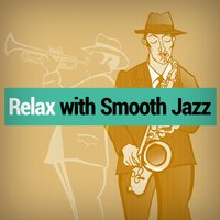 Relax with Smooth Jazz — Relax, Smooth Jazz