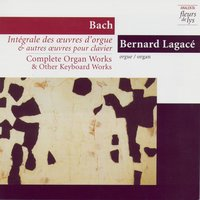 Complete Organ Works & Other Keyboard Works 3: Prelude & Fugue In D Major BWV 532 And Other Early Works. Vol.3 (Bach) — Bernard Legacé