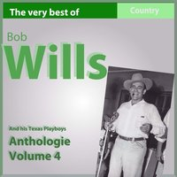 The Very Best of Bob Wills and His Texas Playboys, Anthology, Vol. 4: 1938-1940 — Bob Wills
