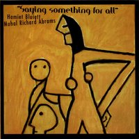 Saying Something For All — Hamiet Bluiett, Muhal Richard Abrams, Hamiet Bluiett & Muhal Richard Abrams