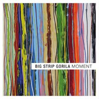 Moment — Big Strip Gorila