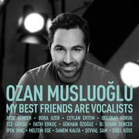 My Best Friends Are Vocalists — Ozan Musluoğlu