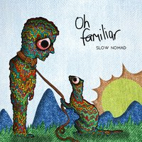 Oh Familiar — Slow Nomad