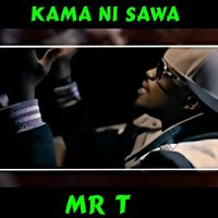 Kama Ni Sawa - Single — Mr T