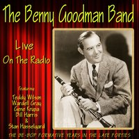 The Benny Goodman Band Live on the Radio — Benny Goodman