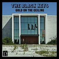 Gold On The Ceiling — The Black Keys