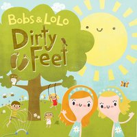 Dirty Feet — Bobs & LoLo