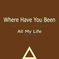 Where Have You Been — Lucky Lady