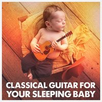 Classical Guitar for Your Sleeping Baby — Instrumental Guitar Masters, Relax Meditate Sleep, Music For Absolute Sleep