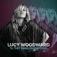 Til They Bang On The Door — Lucy Woodward