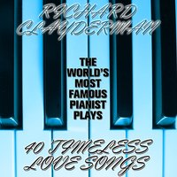 The World's Most Popular Pianist Plays 40 Timeless Love Songs — Richard Clayderman