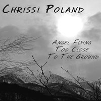 Angel Flying Too Close to the Ground — Chrissi Poland