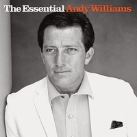 The Essential Andy Williams — Andy Williams