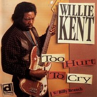 Too Hurt To Cry — Willie Kent