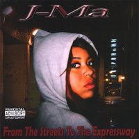 From The Streets To The Expressway — J-Ma