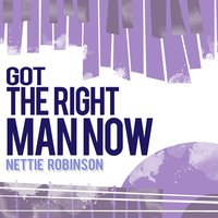 Got the Right Man Now — Nettie Robinson
