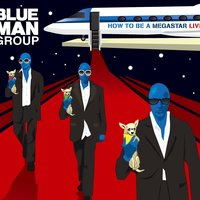 How To Be A Megastar Live — Blue Man Group