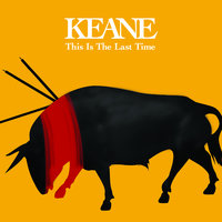 This Is The Last Time — Keane