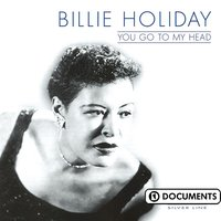 You Go To My Head — Billie Holiday
