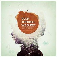 Even Though We Sleep — Stray Theories