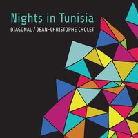 Nights in Tunisia — Diagonal, Jean-Christophe Cholet