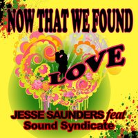 Now That We Found Love — Jesse Saunders feat. Sound Syndicate
