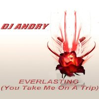 Everlasting (You Take Me On a Trip) — Dj Andry