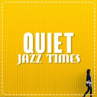 Quiet Jazz Times — Music for Quiet Moments, Relaxing Instrumental Jazz Academy, Relaxing Jazz Music, Smooth Chill Dinner Background Instrumental Sounds, Music for Quiet Moments|Relaxing Instrumental Jazz Academy|Relaxing Jazz Music, Smooth Chill Dinner Background Instrumental Sounds