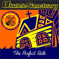 The Perfect Ride — Ukulele Sanctuary