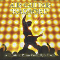 Air Guitar Karaoke: A Tribute to Brian Connolly's Sweet — The Chalets