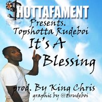 It's a Blessing — Topshotta Rudeboi