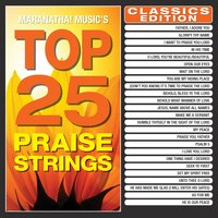 Top 25 Praise Strings Classics Edition — Maranatha! Music