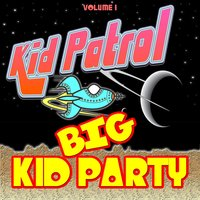 Big Kid Party vol. 1 — Kid Patrol