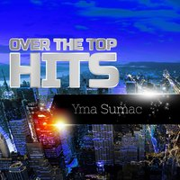 Over The Top Hits — Yma Sumac