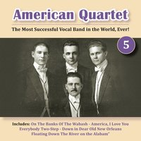 The Most Successful Vocal Band in the World, Ever! Vol. 5 — American Quartet
