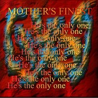 He's The Only One — Mother's Finest