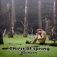 Thirst of Spring — Pashech
