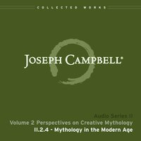 Lecture II.2.4 Mythology in the Modern Age — Joseph Campbell
