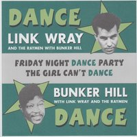 Friday Night Dance Party / The Girl Can't Dance — Link Wray, Bunker Hill