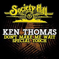 Don't Make Me Wait / Special Touch — Ken Thomas