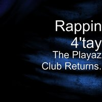 The Playaz Club Returns. — Rappin 4'Tay