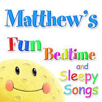 Fun Bedtime and Sleepy Songs For Matthew — Eric Quiram, Julia Plaut, Michelle Wooderson, Ingrid DuMosch, The London Fox Players