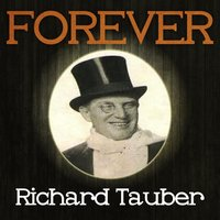 Forever Richard Tauber — Richard Tauber