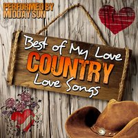 Best of My Love: Country Love Songs — Midday Sun